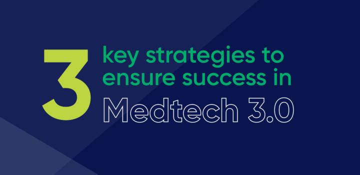 Blog 3 key strategies medtech 3 0